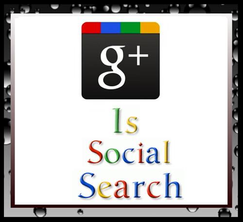Google Plus IS Social Search