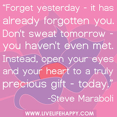 """""""Forget yesterday - it has already forgotten ..."""