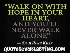"""Walk on with hope in your heart, and you..."