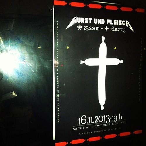 WURST und FLEISCH 25.02.2011 - 16.112013 + So tot wie Heavy Metall nie war.