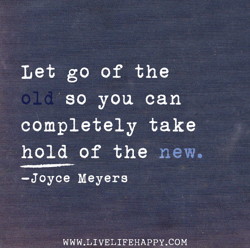 Let go of the old so you can completely take h...
