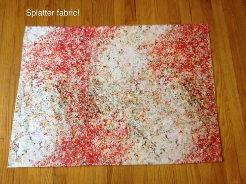 Splatter fabric!