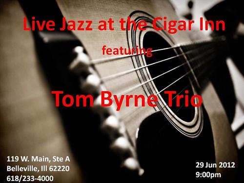 Tom Byrne Trio @ Cigar Inn 29 Jun