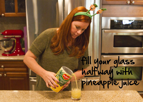 fill halfway with pineapple juice