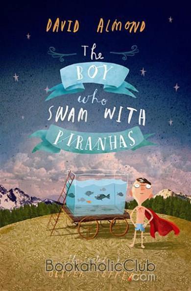 David Almond's The Boy With Piranhas