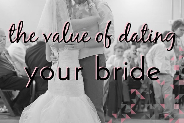the value of dating your bride