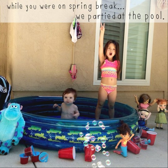 while you were on spring break we partied at the pool (while you were at preschool)