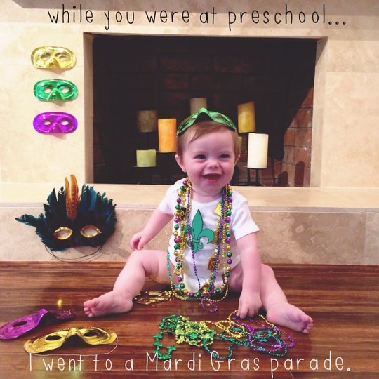 while you were at preschool I went to a Mardi Gras parade
