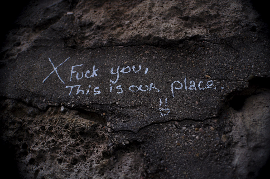 Fuck You, This is our Place =)