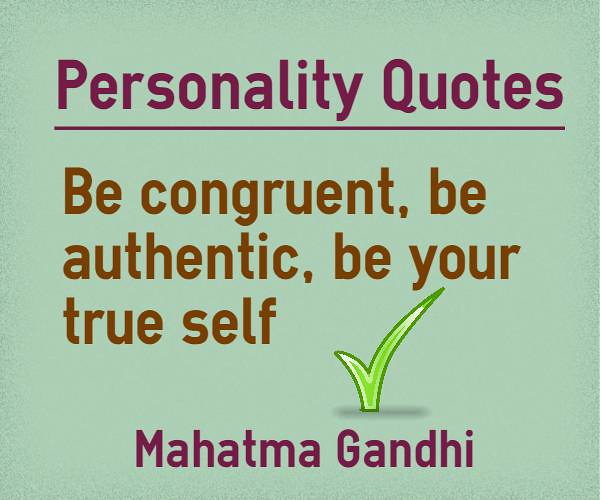 Personality Quotes be congruent,be authentic, be your true self