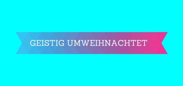 GEISTIG UMWEIHNACHTET