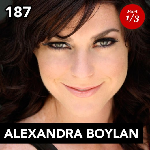 Episode 187: Alexandra Boylan (Part 1)