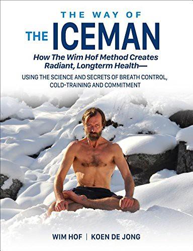 The Way of the Iceman by Wim Hof and Koen De Jong