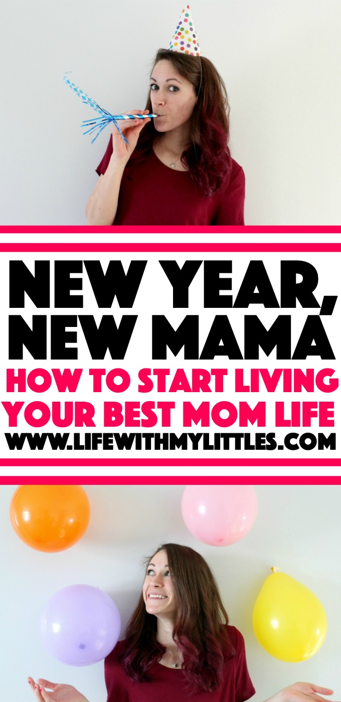 New Year, New Mama: How to Start Living Your Best Life: the intro post of an eight-part series to help moms live their best lives!