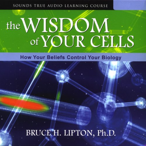 The Wisdom of your Cells by Bruce Lipton