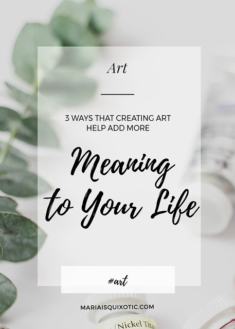 3 WAYS THAT CREATING ART CAN HELP ADD MORE MEANING TO YOUR LIFE