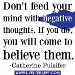 """Don't feed your mind with negative thoug..."