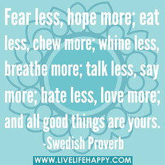 Fear less, hope more; eat less, chew more; whi...