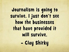 Journalism is going to survive. I just don't s...