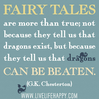 """Fairy tales are more than true; not because t..."