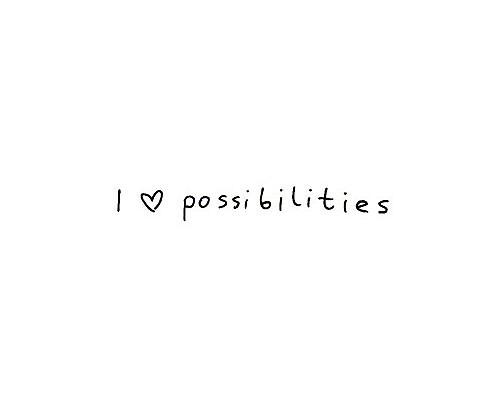 i love possibilities