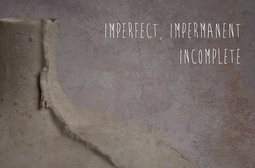 imperfect impermanent incomplete