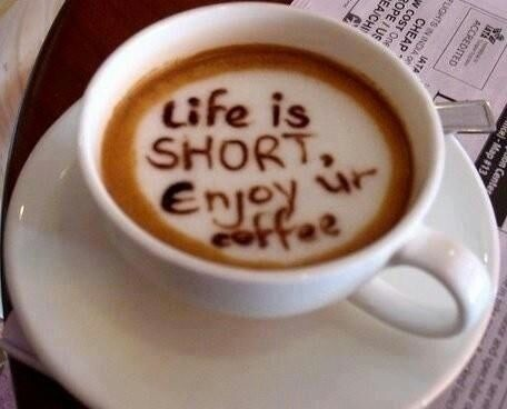 Life is Short. Enjoy ur Coffee.