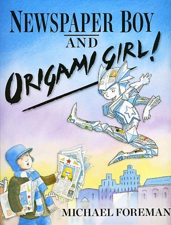 Michael Foreman, Newspaper Boy and Origami Girl