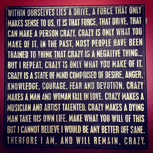 Therefore I am, and will remain, crazy.