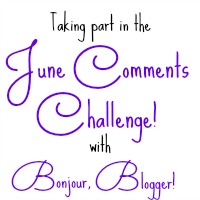 I'm taking part in Bonjour, Blogger!s June Comments Challenge, find out more!