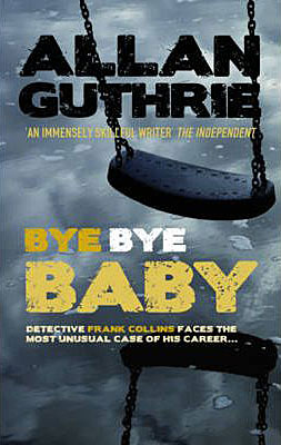Allan Guthrie, Bye Bye Baby