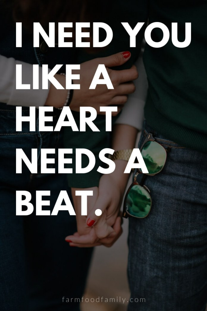 Cute, Funny, and Sweet Love Quotes For Him   I need you like a heart needs a beat.