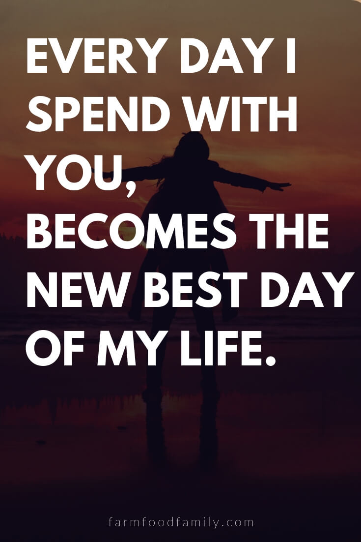 Cute, Funny, and Sweet Love Quotes For Him | Every day I spend with you, becomes the new best day of my life.