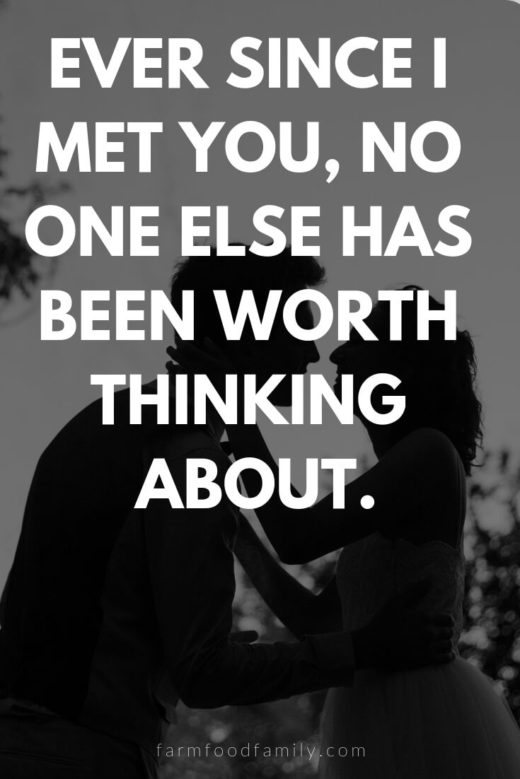 Cute, Funny, and Sweet Love Quotes For Him | Ever since I met you, no one else has been worth thinking about.