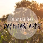 31 day challenge | Day 11: Take a ride