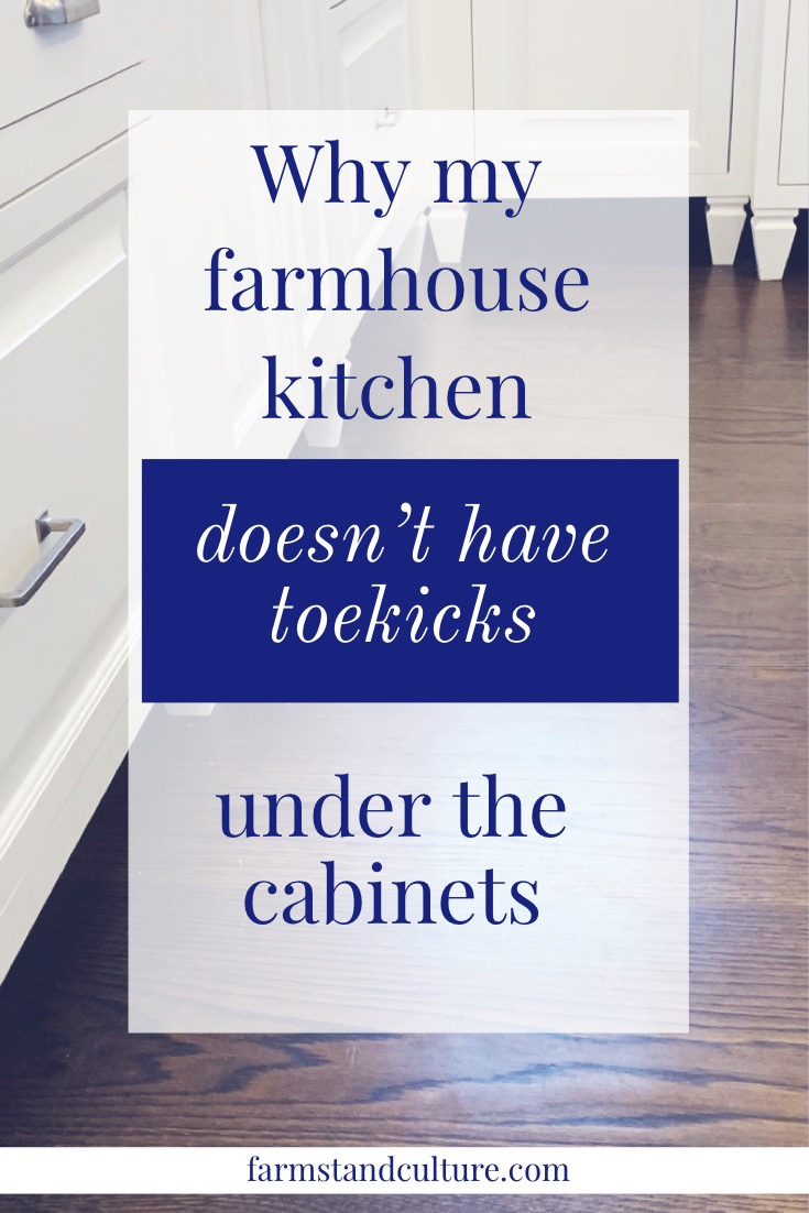 Early American furniture did not have toekicks. Cabinet toekicks rose to popularity in the 1960s. Here is why and how I didn't put toekicks under the cabinets in my Early-American farmhouse kitchen renovation design. #kichendesign