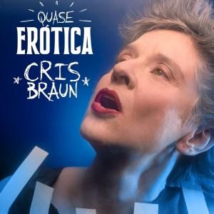 """""""Quase Erótica"""" (2021), de Cris Braun"""
