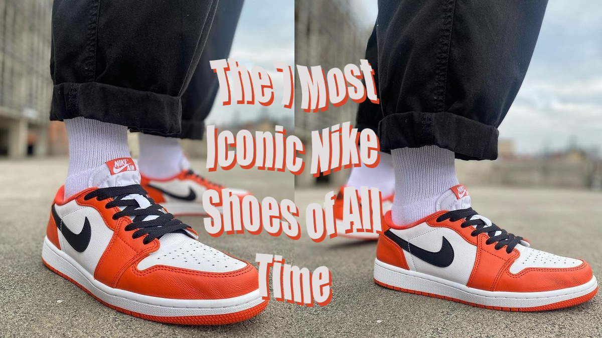 The 7 Most Iconic Nike Shoes of All Time