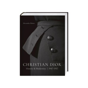 Christian Dior History and Modernity by Alexandra Palmer