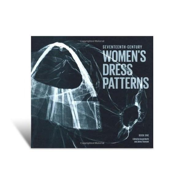 Seventeenth Century Women's Dress Patterns: Book One