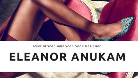 Meet African American Shoe Designer Eleanor Anukam (1)