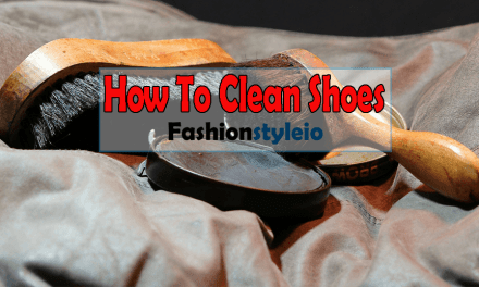 How To Clean Shoes? 17 Step By Step Guide!