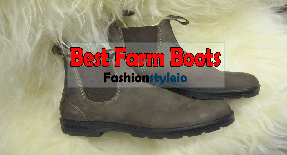 Top 10 Best Farm Boots Review & Guides