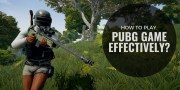 How to play PubG Game effectively?
