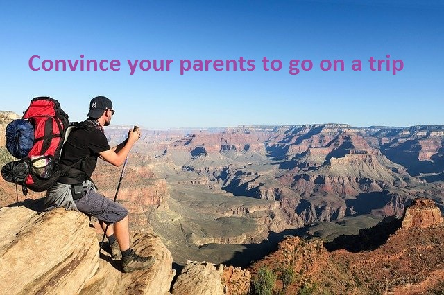 How to convince your parents to go on a trip