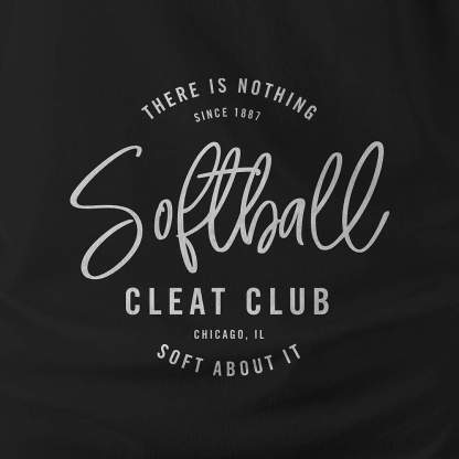 Softball Cleat Club - Nothing Soft About It -