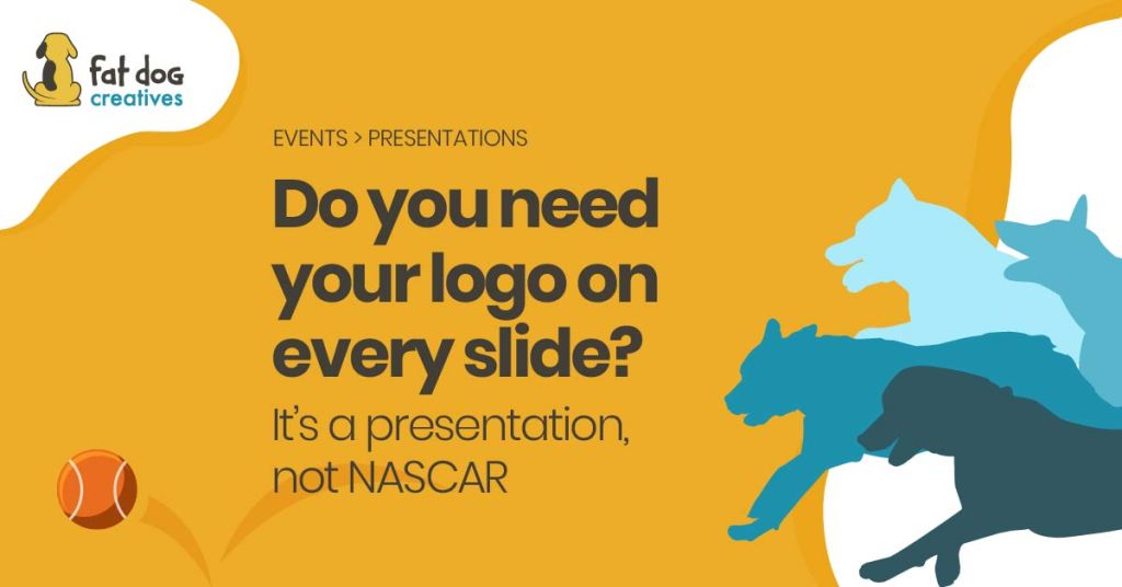 Do you need your logo on every slide? It's a presentation, not NASCAR.