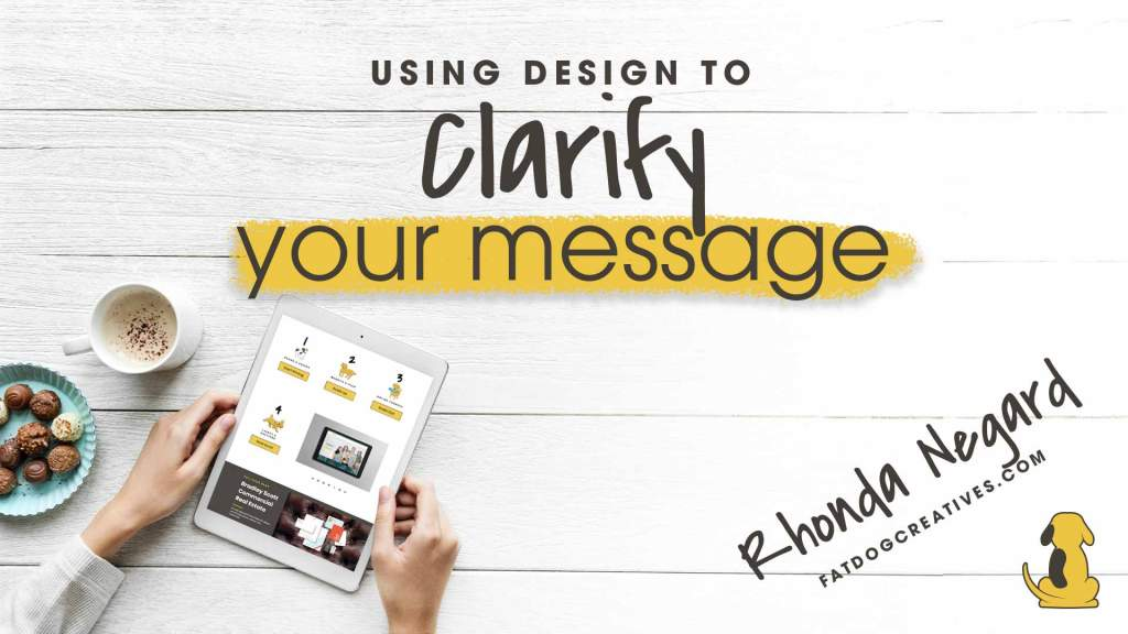 graphic that reads Using Design to Clarify Your Message with Rhonda Negard