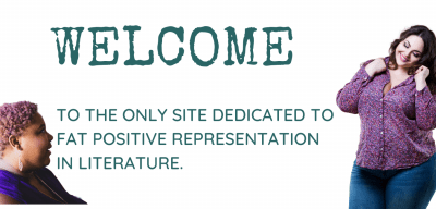 WELCOME- To the only site dedicated to fat positive representation in literature- brunette light skinned woman on right, lower left corner, bust of darker woman smiling.
