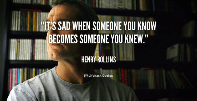 quote-Henry-Rollins-its-sad-when-someone-you-know-becomes-90234